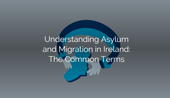 Understanding Asylum and Migration in Ireland